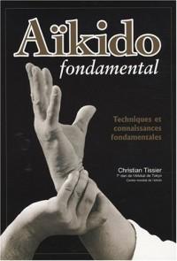 Aïkido fondamental : Techniques et connaissances fondamentales