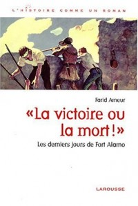 Les derniers jours de Fort Alamo - la Victoire Ou la Mort