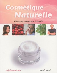 Cosmétique naturelle : 110 recettes maison pour la famille
