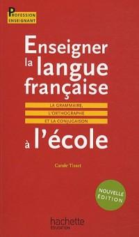 Enseigner la langue française à l'école : La grammaire, l'orthographe et la conjugaison