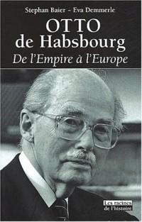Otto de Habsbourg : De l'Empire à l'Europe