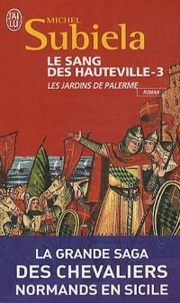 Le Sang des Hauteville, Tome 3 : Les jardins de Palerme (1130-1166)