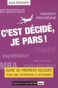 C'est décidé, je pars ! : Guide de premiers secours pour une expérience à l'étranger
