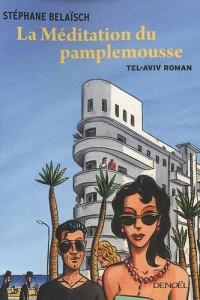 La Méditation du pamplemousse : Tel-Aviv roman