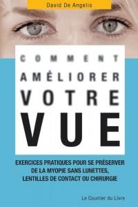 Comment améliorer votre vue : Exercices pratiques pour se préserver de la myopie, de la presbytie et autres maladies oculaires, sans lunettes, lentilles de contact ou chirurgie