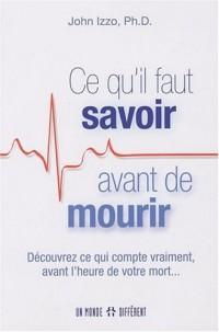 Ce qu'il faut savoir avant de mourir - Découvrez ce qui compte vraiment, avant l'heure de votre mort...