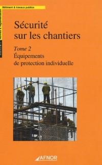 Sécurité sur les chantiers : Tome 2, Equipements de protection individuelle