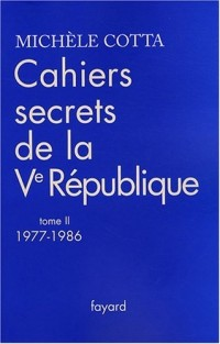 Cahiers secrets de la Ve République : Tome 2, 1977-1986