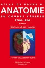 Atlas de poche d'anatomie en coupes sériées : Tomodensitométrie et imagerie par résonance magnétique Volume 2, Thorax, coeur, abdomen et pelvis