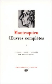 Montesquieu : Oeuvres complètes, tome I