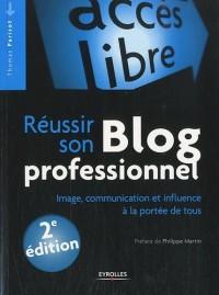 Réussir son blog professionnel: Image, communication et influence à la portée de tous.