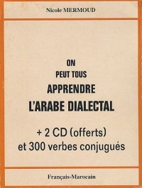 On peut tous apprendre l'arabe dialectal : Français-Marocain; Avec 2 CD offerts et 300 verbes conjugués