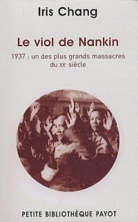 Le viol de Nankin : 1937 : un des plus grand massacres du XXe siècle