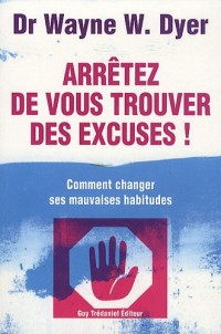 Arrêtez de vous trouver des excuses ! : Comment changer ses mauvaises habitudes