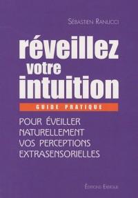 Réveillez votre intuition : Guide pratique pour éveiller naturellement vos perceptions extrasensorielles