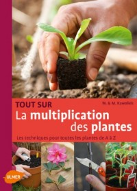 Tout sur la multiplication des plantes : Les techniques pour toutes les plantes de A à Z