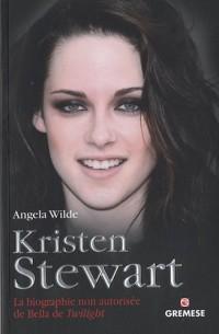 Kristen Stewart : La biographie non autorisée de Bella de Twilight