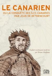 Le Canarien ou la conquête des Îles Canaries par Jean de Béthencourt