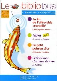 Le Bibliobus CE2 Cycle 3 Parcours de lecture de 4 oeuvres complètes : La fin de l'effroyable crocodile ; Fables ; Le Petit poisson d'or ; Petit-Féroce n'a peur de rien