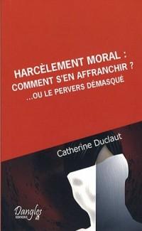 Harcèlement moral: comment s'en affranchir?