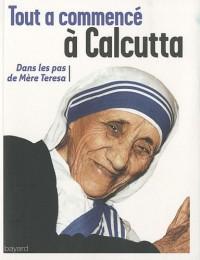 Tout à commencé à Calcutta : Dans les pas de Mère Teresa