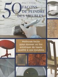 50 façons de peindre des meubles : Méthode facile pour donner un fini artistique de haute qualité à vos meubles