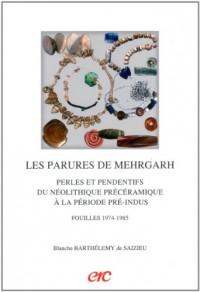 Les parures de Mehrgarh Perles et pendentifs du néolithique précéramique à la période Pré-Indus. Fouilles 1974-1985