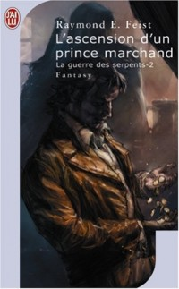 Krondor : La Guerre des Serpents, Tome 2 : L'ascension d'un prince marchand