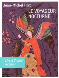 Le voyageur nocturne : Lire à l'infini le Coran