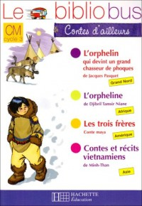 Le Bibliobus CM Cycle 3 Contes d'ailleurs : L'orphelin qui devint un grand chasseur de phoques ; L'orpheline ; Les trois frères ; Contes et récits vietnamiens