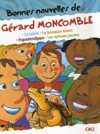 Bonnes nouvelles de... Gérard Moncomble CM2 : La lettre ; Le bouquin blanc ; Papadendippo ; Les tortues jaunes