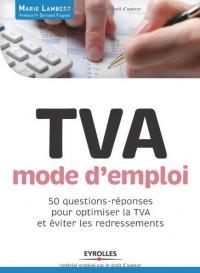 Tva, Mode d'Emploi. 50 Questions-Reponses pour Optimiser la Tva et Eviter les Redressements