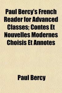 Paul Bercy's French Reader for Advanced Classes; Contes Et Nouvelles Modernes Choisis Et Annots