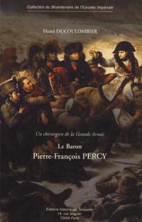 Le baron P.-F. Percy : Un chirurgien de la Grande Armée
