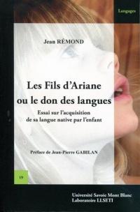 Les fils d'Ariane ou le don des langues : Essai sur l'acquisition de sa langue native par l'enfant