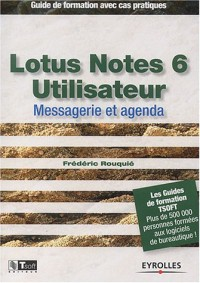 Lotus Notes 6 Utilisateur : Messagerie et Agenda - Guide de formation avec cas pratiques