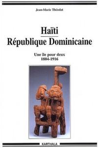 Haïti - République Dominicaine : Une île pour deux - 1804-1916