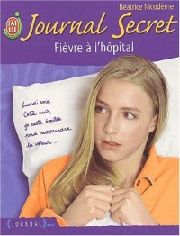 Journal secret, tome 10 : Fièvre à l'hôpital