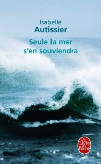 Seule la mer s'en souviendra