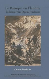 Carnets d'études 16: le baroque en Flandres : Rubens, Van Dyck, Jordaens et leurs élèves