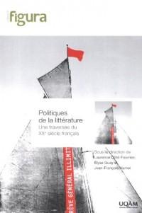 Politiques de la Litterature  une Traversée du Xxe Siecle Français