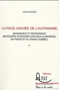 La face cachée de l'autonomie : Management et performance des équipes autonomes dans deux alumineries, en France et au Canada (Québec)