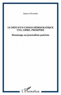 Le défi d'un Congo Démocratique uni, libre, prospère