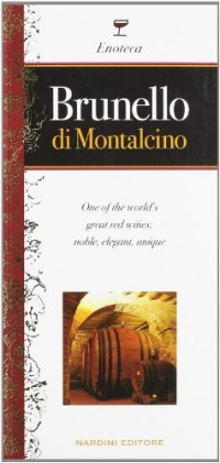 Brunello di Montalcino. One of the world's great red wines; nobile, elegant, unique. Ediz. inglese
