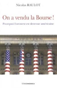 On a vendu la Bourse ! : Pourquoi Euronext est devenue américaine