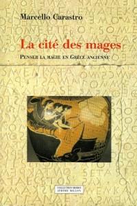 La cité des mages : Penser la magie en Grèce ancienne