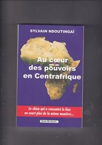 Au Coeur des Pouvoirs en Centrafrique