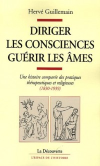 Diriger les consciences, guérir les âmes : Une histoire sociale des pratiques thérapeutiques et religieuses (1830-1939)