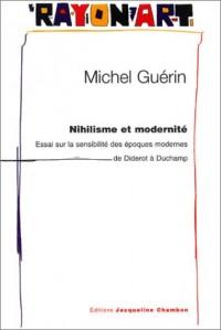 Nihilisme et modernité : Essai sur la sensibilité des époques modernes de Diderot à Duchamp