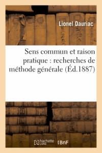 Sens Commun et Raison Pratique : Recherches de Methode Generale